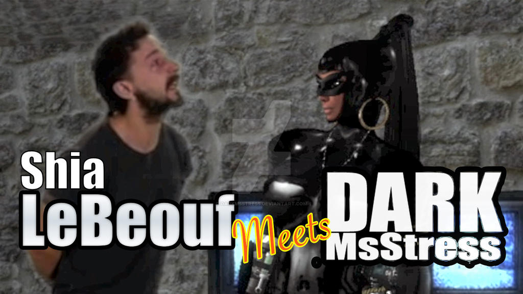 Shia LeBeouf Meets Dark MsStress by DarkMsStress