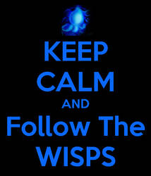 Keep Calm and Follow The Wisps