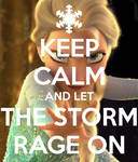Keep Calm and Let the storm rage on