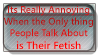 Fetish related talk can get annoying by kingofthedededes73