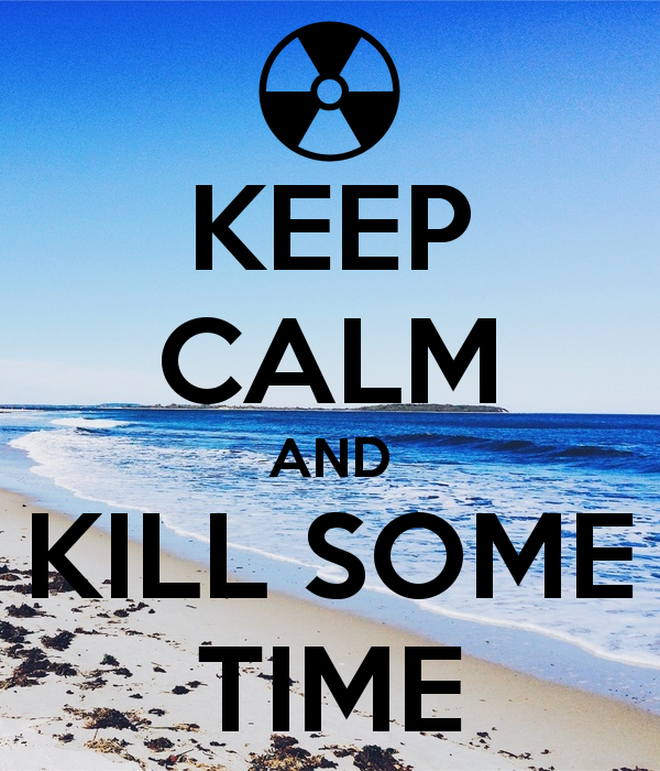 Keep Calm And Kill Some Time By SNOW CHAINZ ...