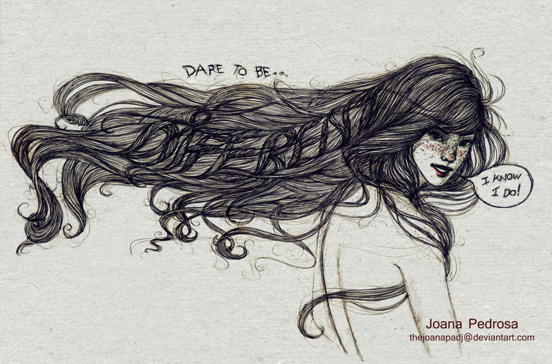 Dare to be.... by TheJoanaPADJ