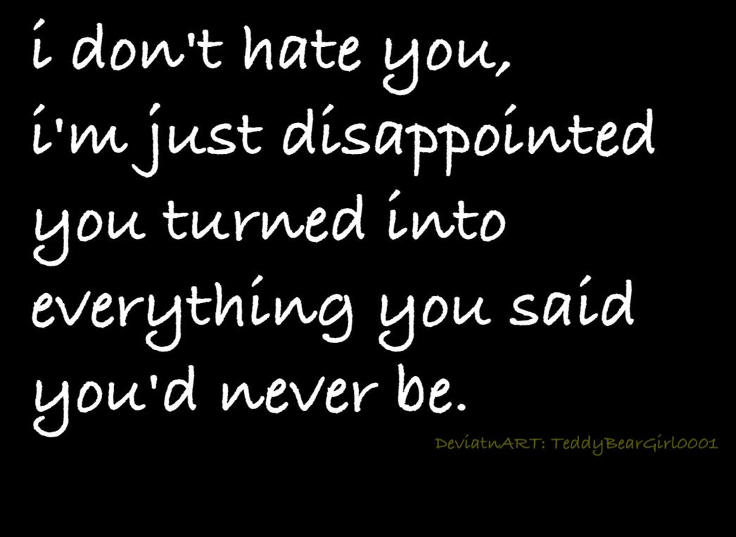 I Don T Hate You Quotes: I Don't Hate You. By TeddyBearGirl0001 On DeviantArt