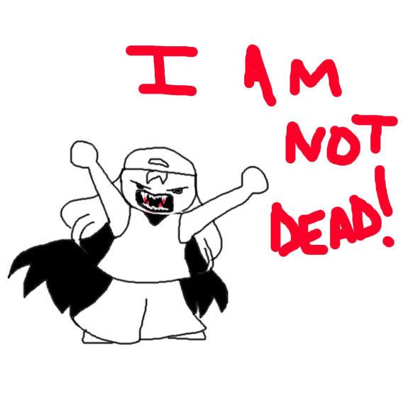 I AM NOT DEAD