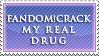 Fandom-Crack - My Drug