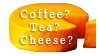 Coffee? Tea? Cheese?