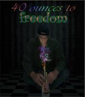 40 oz to freedom by skyechilde
