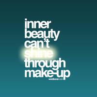 Inner Beauty Can't Shine Thru by WRDBNR