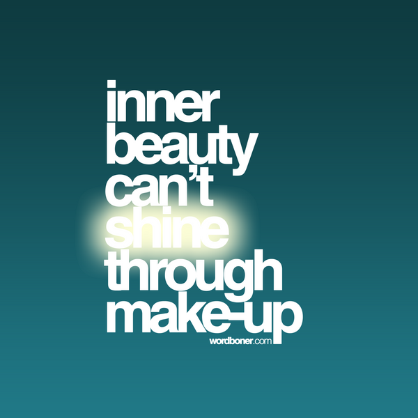 Inner Beauty Can't Shine Thru by WRDBNR