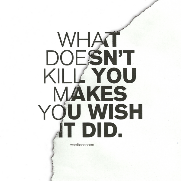what doesn  t kill you by jeffrey d30ke48 Digital Art Inspiration Through Text Art & Typography
