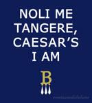 Noli Me Tangere... Caesar's I Am
