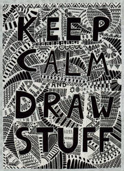 Keep Calm And Draw Stuff (inverted Colours)