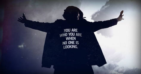 YOU ARE WHO YOU ARE WHEN NO ONE IS LOOKING.