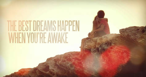 THE BEST DREAMS HAPPEN WHEN YOU'RE AWAKE .