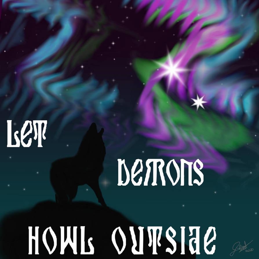 Let demons howl outside