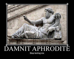 Motivational Poster:Clingy Aphrodite by Omnipotrent