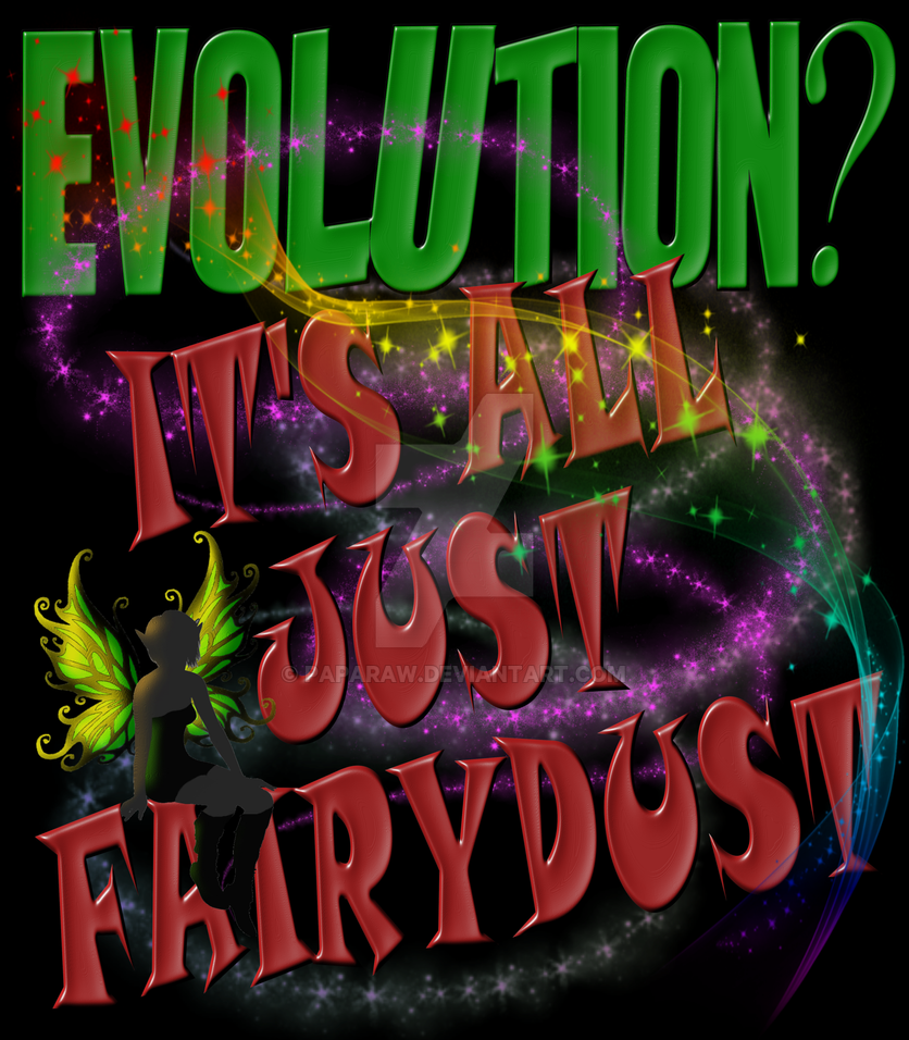 EVOLUTION? It's all Just Fairydust by Paparaw