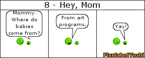 8 - Hey, Mom by PixelatedYoshi