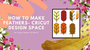 How To Make Feathers - Cricut Design Space