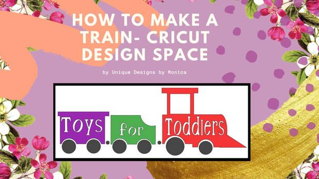 How To Make a Train- Cricut Design Space