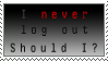 never log out stamp by destianna