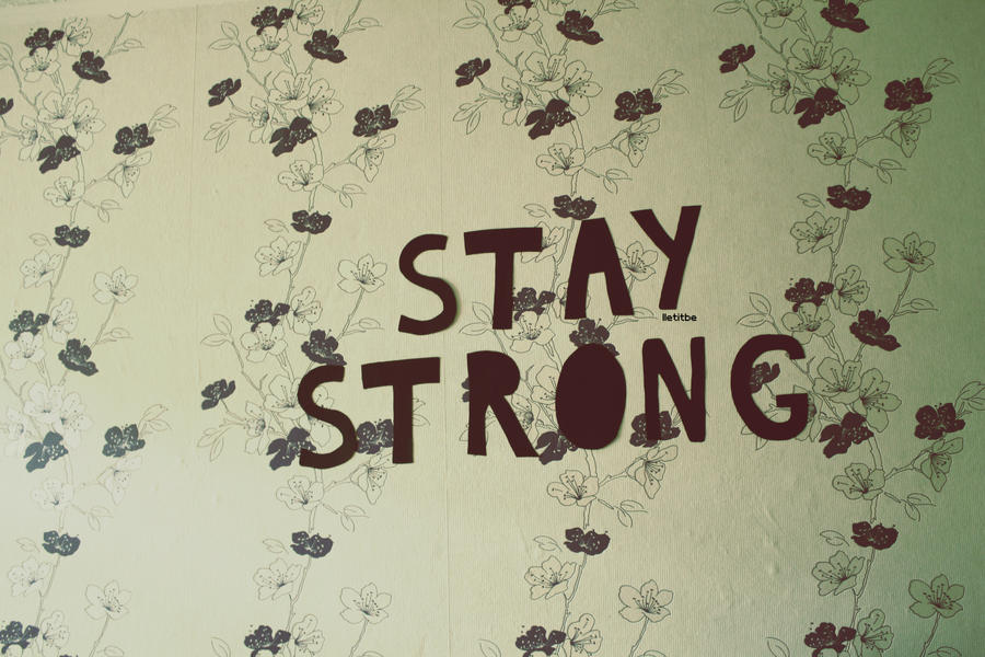Stay Strong By Lletitbe Backgrounds Tumblr