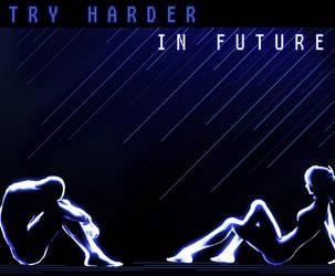 TRY HARDER IN FUTURE by djpretzel