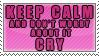 KEEP CALM. and Don't worry about it Cry by VAL0VE