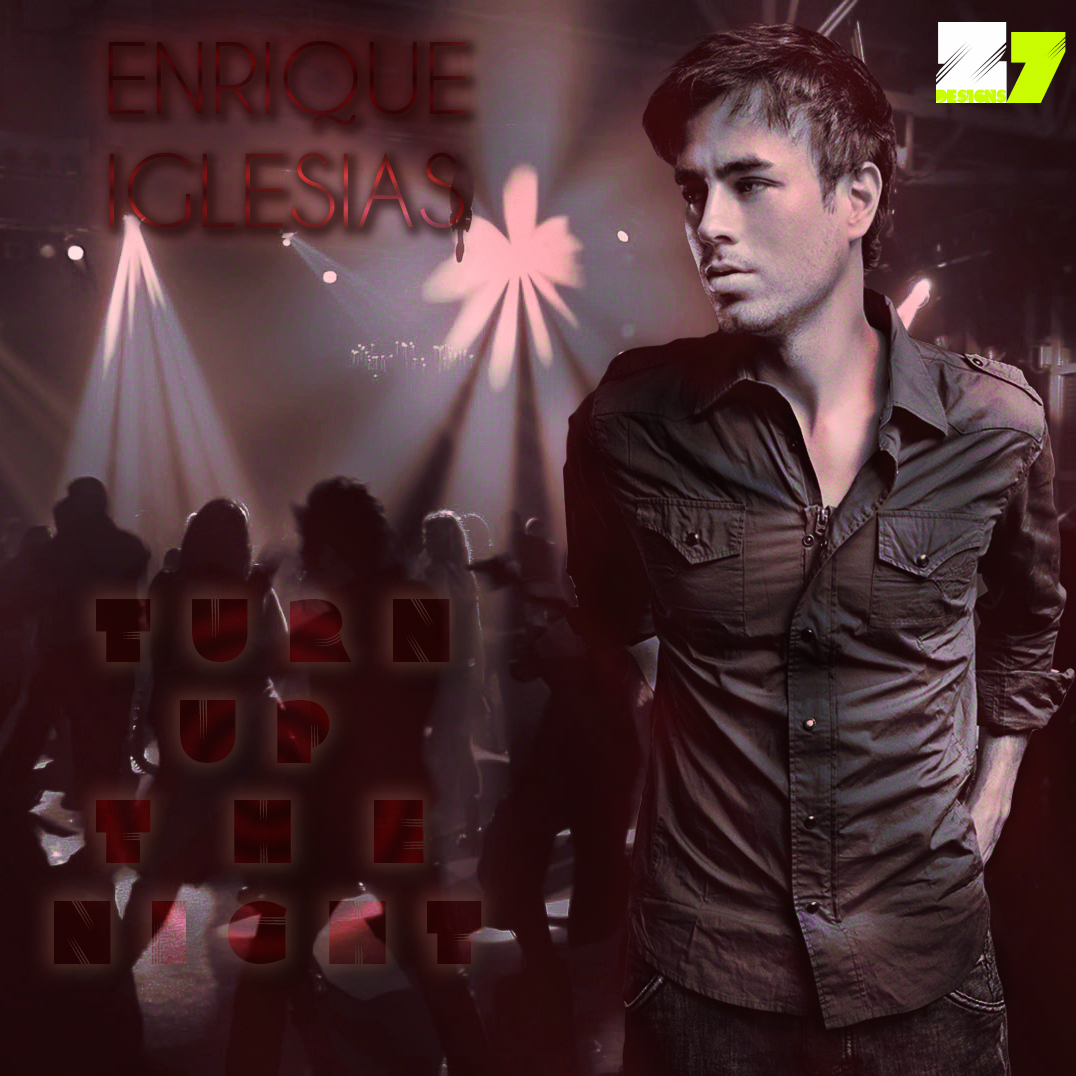 Enrique iglesias Turn up the night by Zohebkhoja on DeviantArt