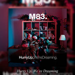 Album|Hurry Up, We're Dreaming|M83 by BastianMinaj