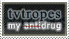 tvtropes, my drug by AzysStamps