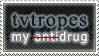 tvtropes, my drug by AzysStamps
