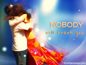 Nobody will break you