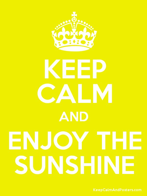 Keep Calm And Enjoy The Sunshine by ILuvTalent on DeviantArt