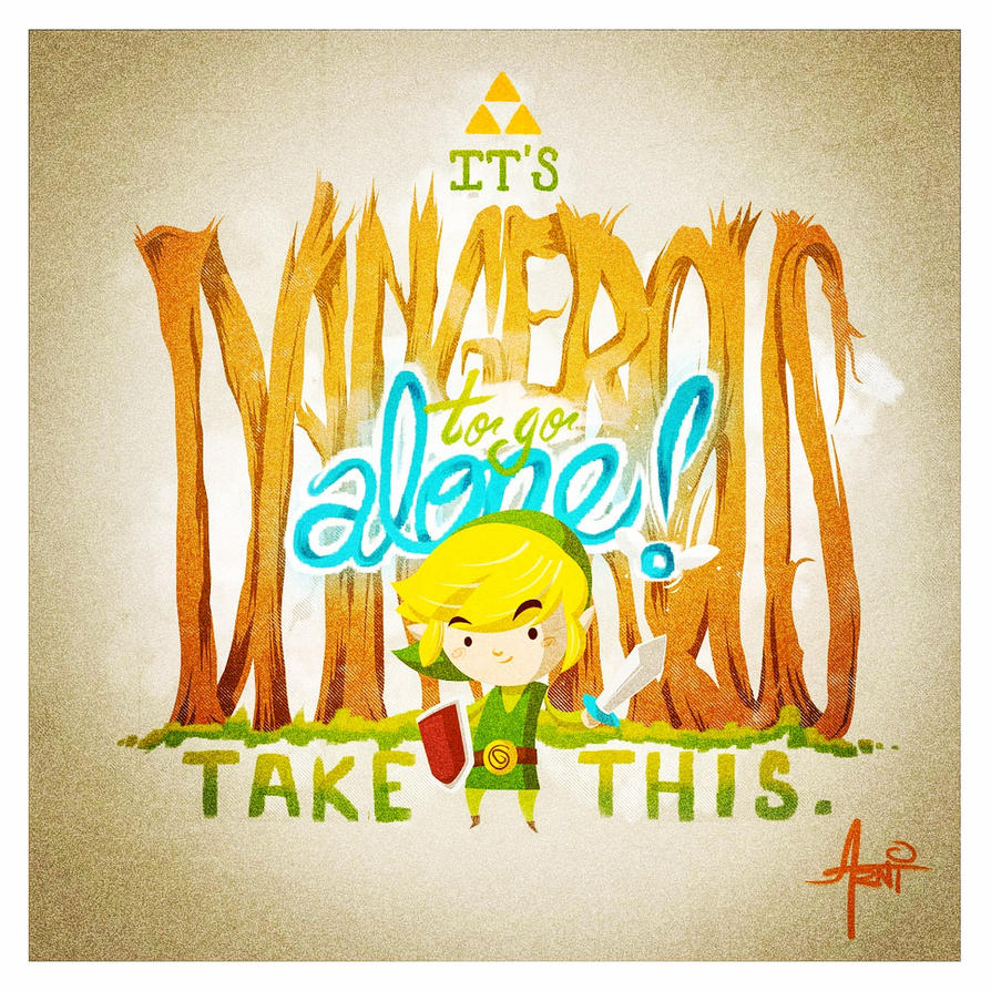 It's Dangerous To Go Alone! by AlbertoArni