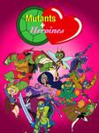 Mutants + Heroines Cover by ArtIsMyMarc