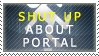 Shut up about Portal by Gintokichan