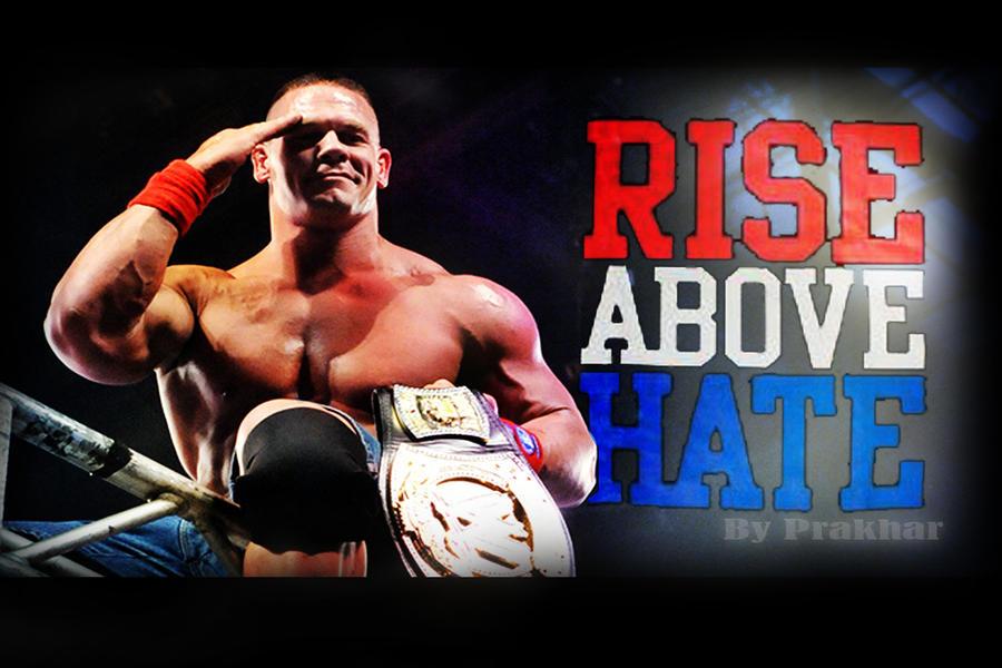 John Cena Rise Above Hate by theprakhar on DeviantArt  John Cena Rise ...