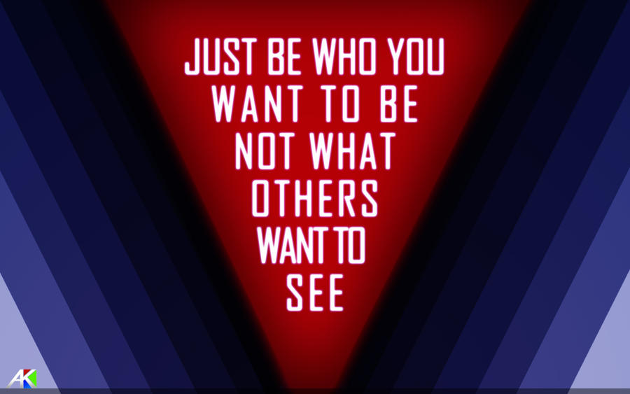 Just be Who you want to be not others want to see by A-K207