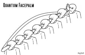 Quantum Facepalm
