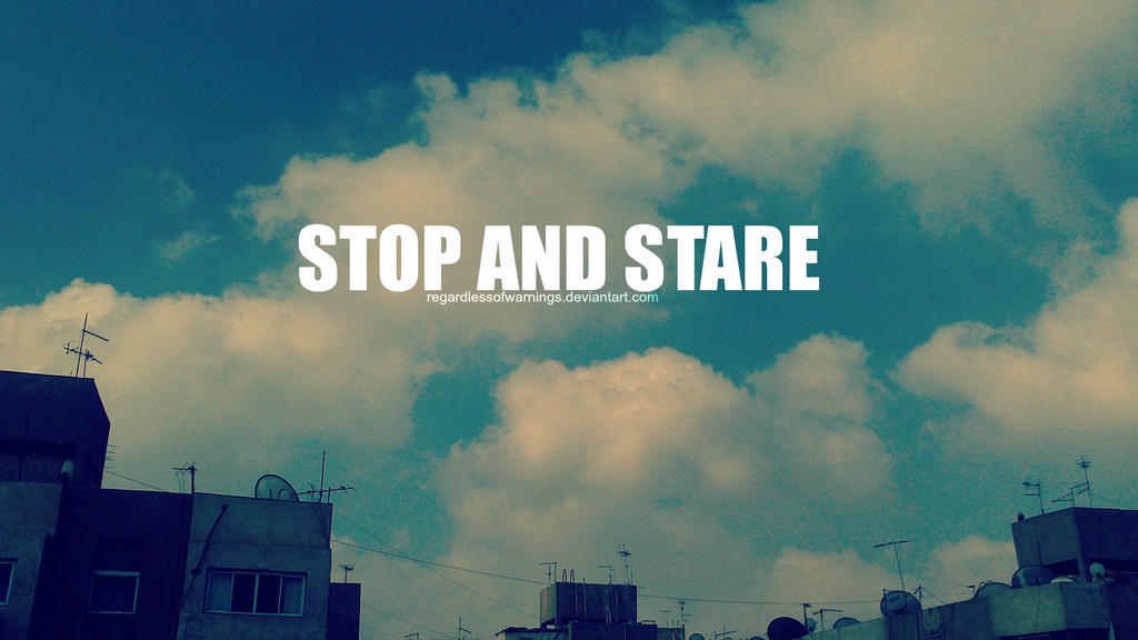 STOP AND STARE by RegardlessOfWarnings on DeviantArt