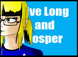 LIVE LONG AND PROPSER by YoukoKurama25