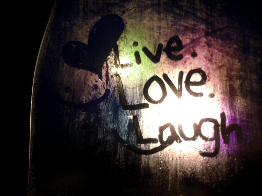 Live Love Laugh By Neshthedeviant On Deviantart