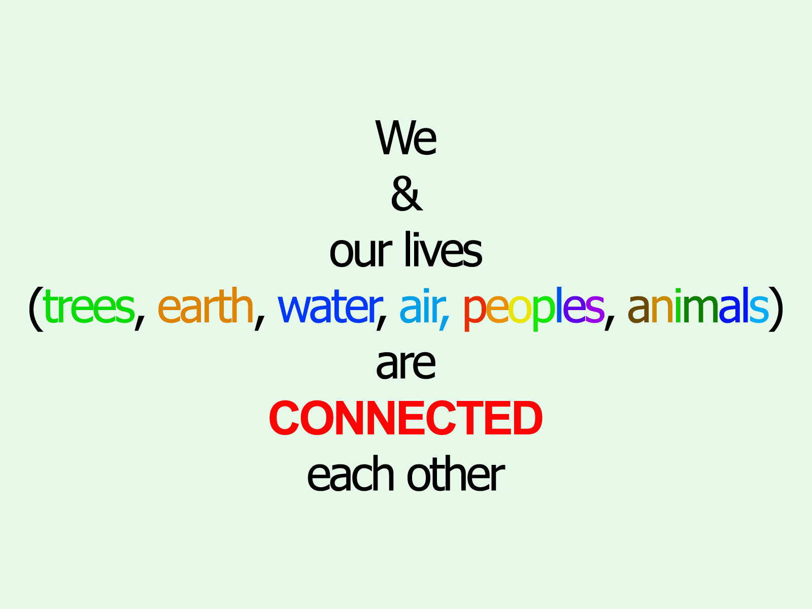 We and Our Lives are Connected.