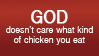 GOD doesn't care about chicken by JonoLucerne