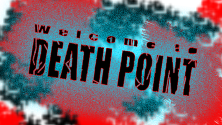 Welcome to DEATH POINT