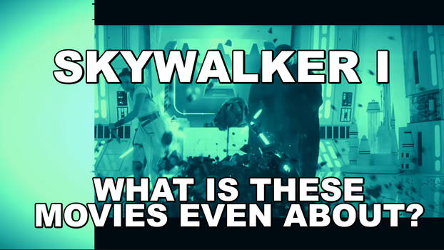 Video: Skywalker I: What is these Movies About?