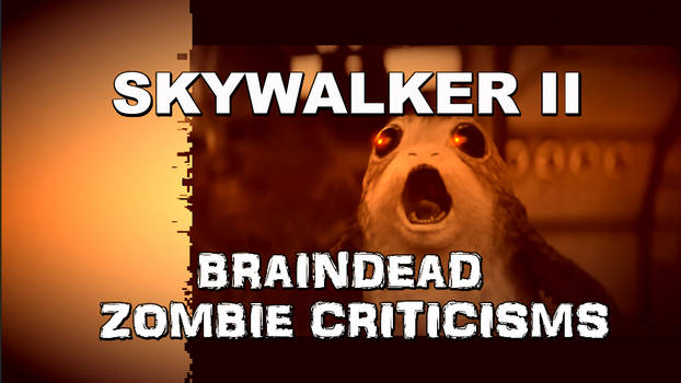 Skywalker II: Braindead Zombie Criticisms
