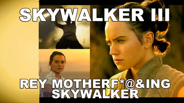 Video: Skywalker III: Rey Motherf@#%$ing Skywalker