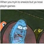 When you tryin to sneeze but ya nose playin games